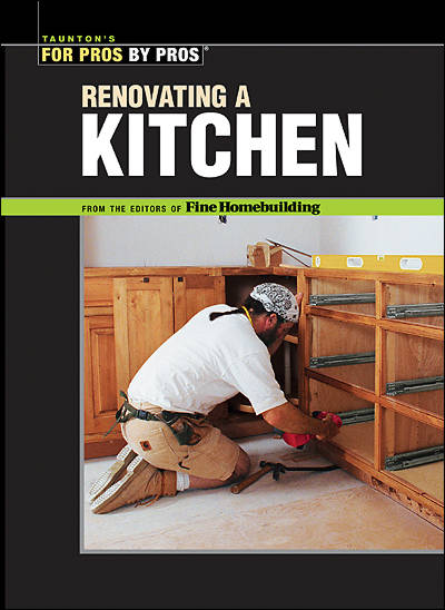 Taunton's for Pros By Pros: Renovating a Kitchen
