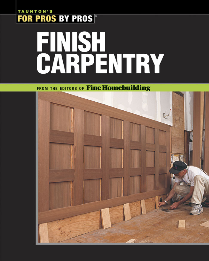 Taunton's for Pros By Pros: Finish Carpentry