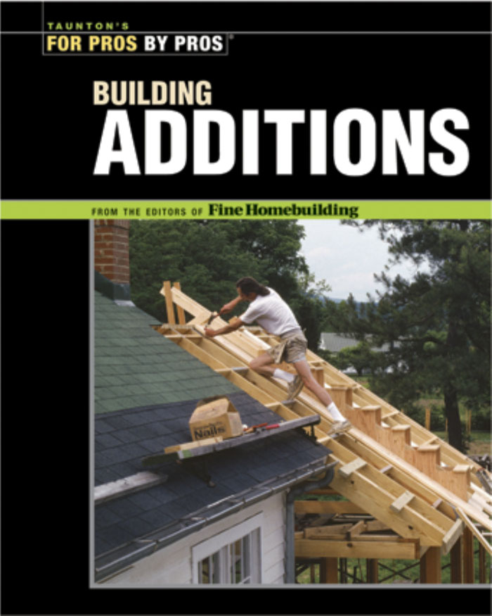 Taunton's for Pros By Pros: Building Additions
